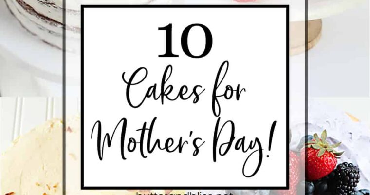 10 Cakes Perfect for Mother's Day